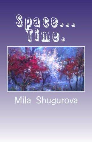 Space...Time.  by  Mila (Lyudmyla) Shugurova