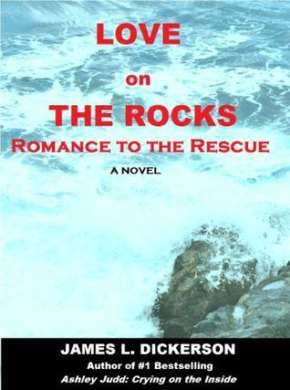 Love on the Rocks: Romance to the Rescue  by  James L. Dickerson
