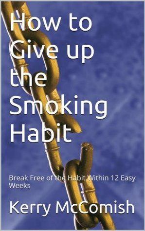 How to Give up the Smoking Habit  by  Kerry McComish