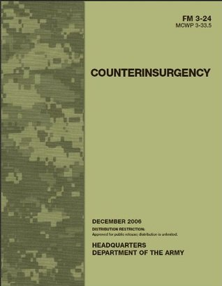 Field Manual FM 3-24 MCWP 3-33.5 Counterinsurgency December 2006  by  United States Government U.S. Army