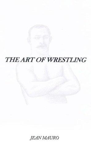 The Art of Wrestling Jean Mauro