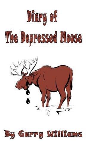 Diary of The Depressed Moose Garry Williams
