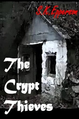 The Crypt Thieves  by  S.K. Epperson