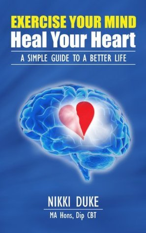 Exercise Your Mind, Heal Your Heart  by  Nikki Duke