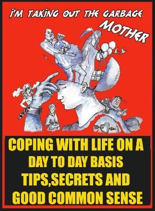 COPING WITH LIFE ON A DAY TO DAY BASIS  by  John Moody