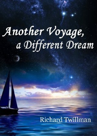 Another Voyage, a Different Dream  by  Richard Twillman
