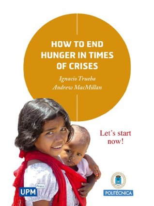 How to End Hunger in Times of Crises  by  Ignacio Trueba