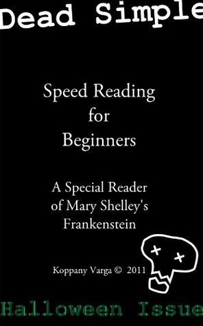 Dead Simple Speed Reading Lessons - A Special Reader of Mary Shelleys Frankenstein 1/4 (Annotated)  by  Koppany Varga