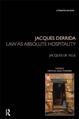 Jacques Derrida (Nomikoi Critical Legal Thinkers) Jacques De Ville