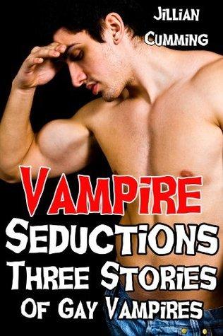Vampire Seductions: Three Stories of Gay Vampires Jillian Cumming