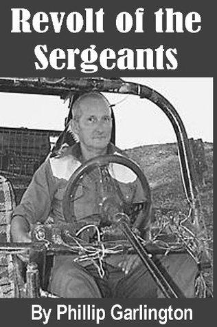 Revolt of the Sergeants  by  Philip Garlington