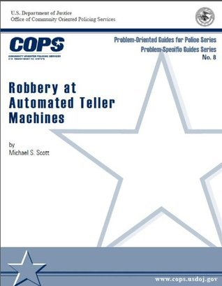 Robbery at Automated Teller Machines  by  U.S. Department of Justice Office of Community Oriented Policing Services