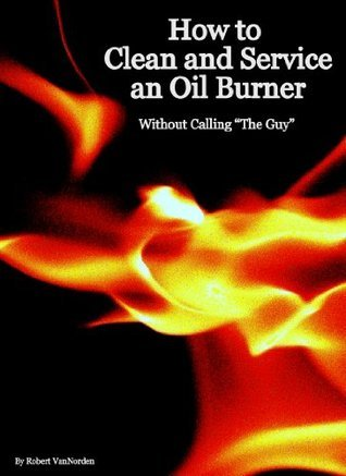 How to Clean and Service an Oil Burner Robert VanNorden