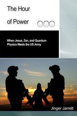 Hour of Power: When Jesus, Zen, and Quantum Physics Meet the US Army  by  Jinger Jarrett