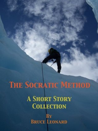 The Socratic Method A Short Story Collection Bruce Leonard