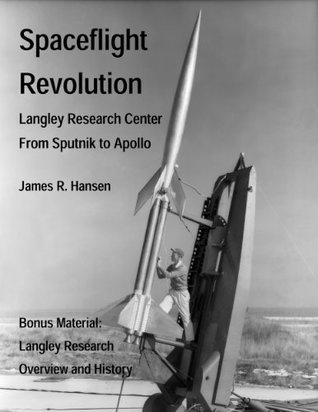 Spaceflight Revolution: NASA Langley Research Center from Sputnik to Apollo (Annotated and Illustrated) (NASA History Series) James R. Hansen