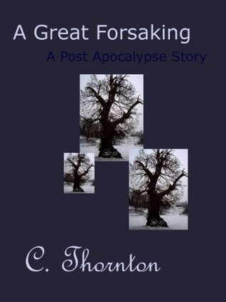A Great Forsaking: A Post Apocalypse Story Catherine Thornton