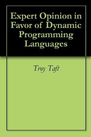 Expert Opinion in Favor of Dynamic Programming Languages Troy Norman