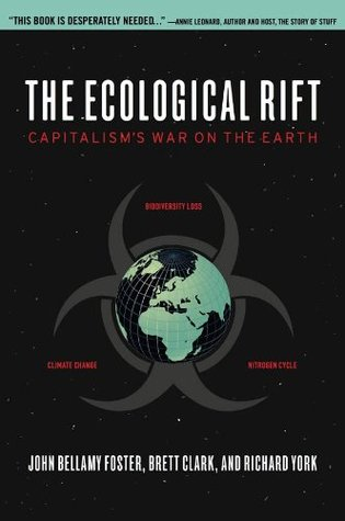 The Ecological Rift: Capitalisms War on the Earth  by  John Bellamy Foster