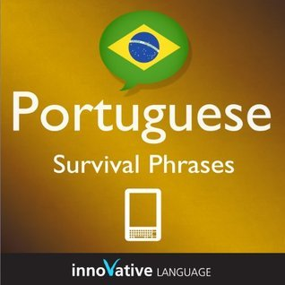 Learn Portuguese - Survival Phrases Portuguese (Enhanced Version): Lessons 1-60 with Audio  by  Innovative Language