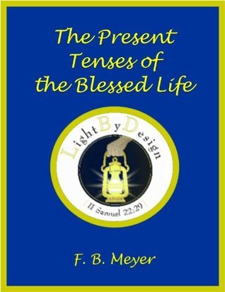 The Present Tenses Of The Blessed Life F.B. Meyer