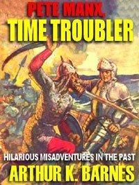 Pete Manx, Time Troubler Arthur K. Barnes