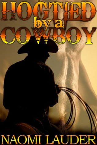 Hogtied a Cowboy by Naomi Lauder