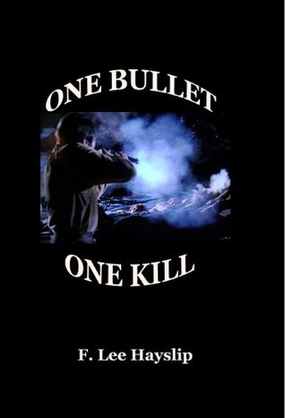 One Bullet One Kill  by  Frank Hayslip