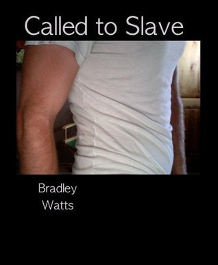 Called to Slave  by  Bradley Watts