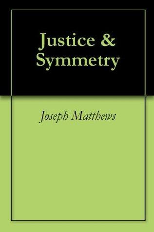 Justice & Symmetry  by  Joseph L. Matthews