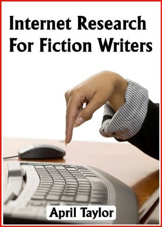 Internet Research For Fiction Writers  by  April Taylor