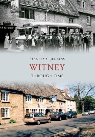 Witney Through Time  by  Stanley C. Jenkins