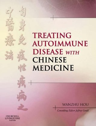 Treating Autoimmune Disease with Chinese Medicine  by  Wanzhu Hou