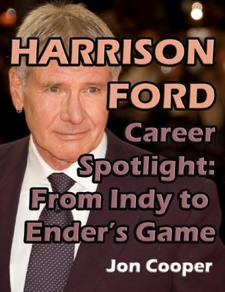 Harrison Ford Career Spotlight: From Indy to Enders Game Nick Kalyn