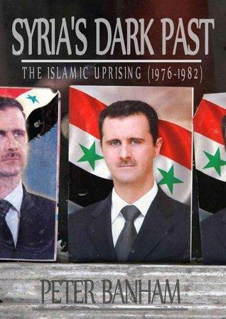 Syrias Dark Past: The Islamic Uprising (1976-1982)  by  Peter Banham