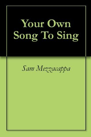 Your Own Song To Sing Sam Mezzacappa