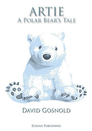 Artie. A Polar Bears Tale David Gosnold