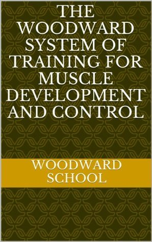 The Woodward System of Training for Muscle Development and Control  by  Woodward School