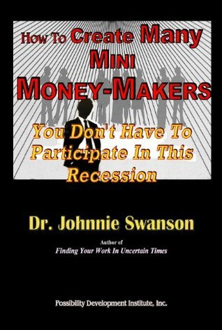 How To Create Many Mini Money-Makers  by  Johnnie Swanson