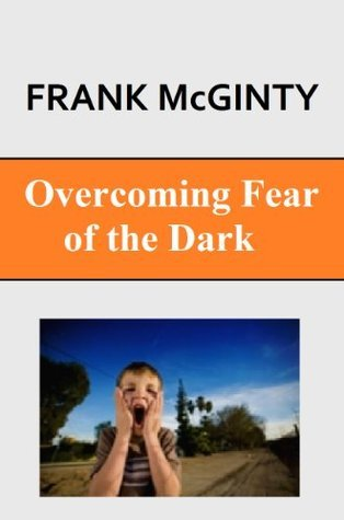 Overcoming Fear of the Dark Frank McGinty