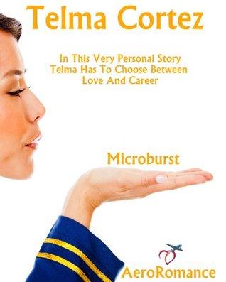 Microburst (AeroRomance Series: A Short Romance Story From Telmas Aviation Life)  by  Telma Cortez