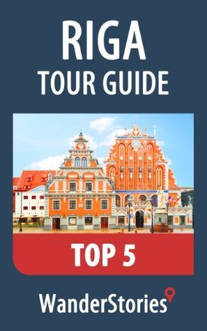 Riga Tour Guide Top 5 - a travel guide and tour as with the best local guide  by  Wander Stories