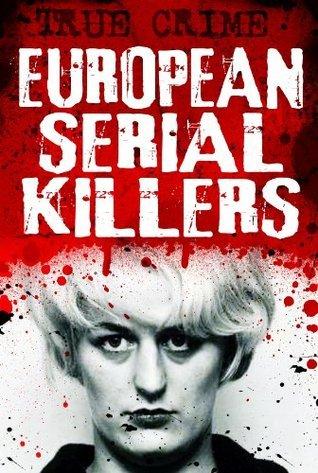 European Serial Killers - Evil on the edge of society Gordon Kerr