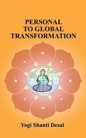 Personal to Global Transformation  by  Yogi Shanti Desai