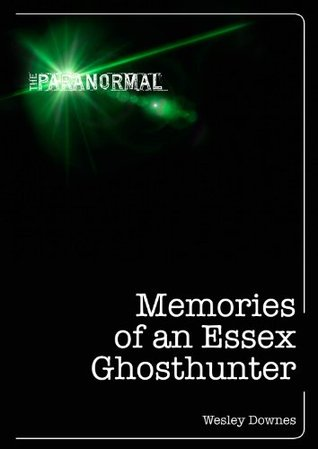 Memories of an Essex Ghosthunter (The Paranormal)  by  Wesley Downes