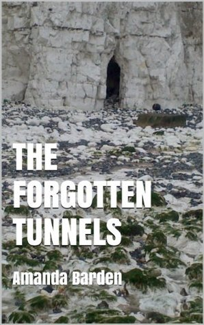The Forgotten Tunnels  by  Amanda Barden