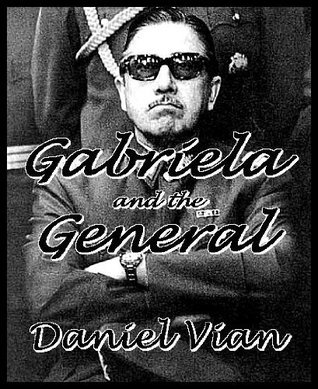 Gabriela and the General: A Novel of Tyranny  by  Daniel Vian