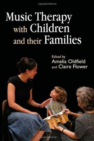 Music Therapy with Children and Their Families Amelia Oldfield