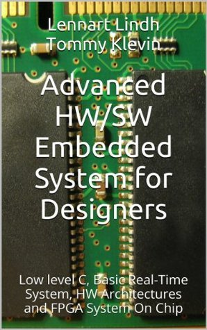 Advanced HW/SW Embedded System for Designers: Low level C, Basic Real-Time System, HW Architectures and FPGA System On Chip  by  Lennart Lindh Tommy Klevin
