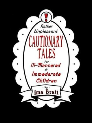 SPECIAL PREVIEW EDITION: Rather Unpleasant CAUTIONARY TALES for Ill-Mannered and Immoderate Children Ima Bratt
